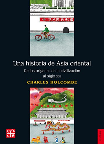 Una historia de Asia oriental . De los orígenes de la civilización al siglo XXI por Charles Holcombe