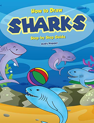 How to Draw Sharks Step-by-Step Guide: Best Shark Drawing Book for You and Your Kids (English Edition)