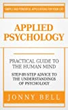 Image de Applied Psychology: Practical Guide to the Human Mind, Step-by-Step Advice to the Understandings of Psychology (Positive Psychology) (English Edition)
