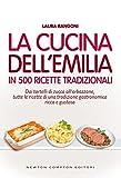 La cucina dell'Emilia in 500 ricette tradizionali (eNewton Manuali e Guide)