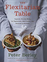 The Flexitarian Table: Inspired, Flexible Meals for Vegetarians, Meat Lovers, and Everyone inBetween