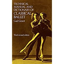 Technical Manual and Dictionary of Classical Ballet (Dover Books on Dance) by Gail Grant (1982-01-01)