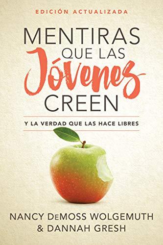 Mentiras Que Las Jóvenes Creen, Edición Revisada: Y La Verdad Que Las Hace Libres por Nancy Leigh Demoss-Wolgemuth
