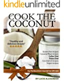 Coconut Oil and Flour Recipes : Healthy and Natural Cooking Using Coconut (Cook the Coconut) (English Edition)
