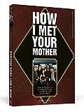 How I Met Your Mother: Der inoffizielle Guide zur Serie - das Buch für jeden Bro!