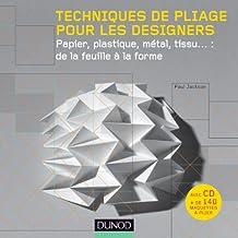 Techniques de pliage pour les designers (+ CD Rom) - Papier, plastique, métal, tissu : de la: Papier, plastique, métal, tissu : de la feuille à la forme
