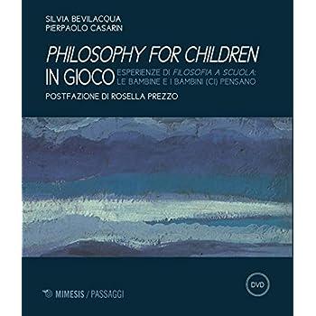 Philosophy For Children In Gioco. Esperienze Di Filosofia A Scuola Le Bambine E I Bambini (Ci) Pensano. Con Dvd