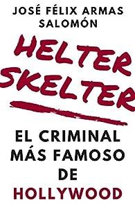Helter Skelter: El convicto más famoso de Hollywood par  José Félix Armas Salomón