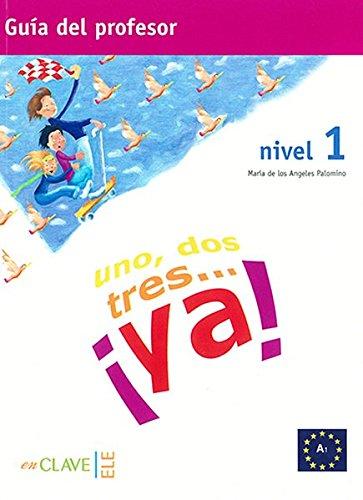 Uno, dos, tres… ¡ya! 1 - Guía para el profesor 1 (A1) por María de los Ángeles Palomino