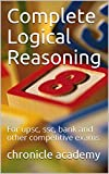 Complete Logical Reasoning: For upsc, ssc, bank and other competitive exams