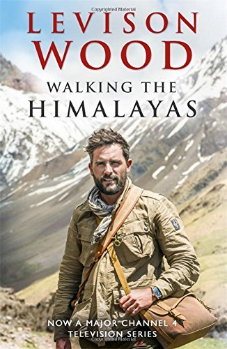 Walking the Himalayas: An adventure of survival and endurance by Levison Wood (2016-01-04)