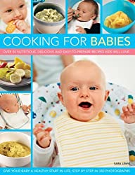 Cooking for Babies: Over 50 Nutritious, Delicious and Easy-to-prepare Recipes Kids Will Love by Sara Lewis (2013-12-31)