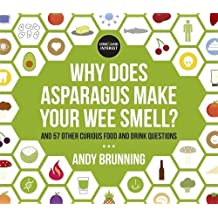 Why Does Asparagus Make Your Wee Smell?: And 57 other curious food and drink questions