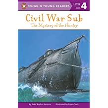 Civil War Sub: The Mystery of the Hunley: The Mystery of the Hunley (Penguin Young Readers. Level 4)