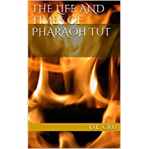The Life and Times of Pharaoh Tut (English Edition)
