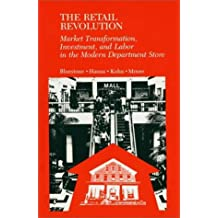 The Retail Revolution: Market Transformation, Investment, and Labor in the Modern Department Store by Barry Bluestone (1980-12-30)