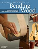 Woodworker's Guide to Bending Wood: Techniques, Projects and Expert Advice for Fine Woodworking