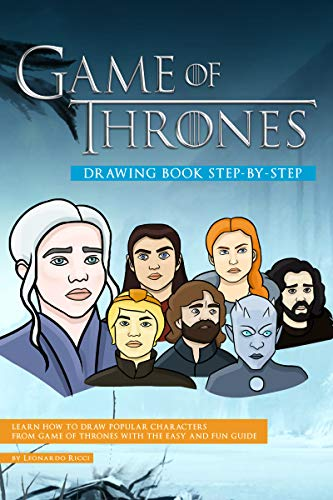 Game of Thrones Drawing Book Step-by-Step: Learn How to Draw Popular Characters from Game of Thrones with the Easy and Fun Guide (English Edition)