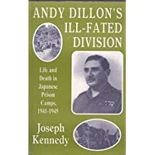 Andy Dillon's Ill-fated Division: Life and Death in Japanese Prison Camps, 1941-1945