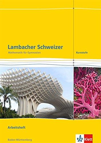 Lambacher Schweizer Mathematik Kursstufe. Ausgabe Baden-Württemberg: Arbeitsheft plus Lösungen Klassen 11/12 (Lambacher Schweizer. Ausgabe für Baden-Württemberg ab 2016)