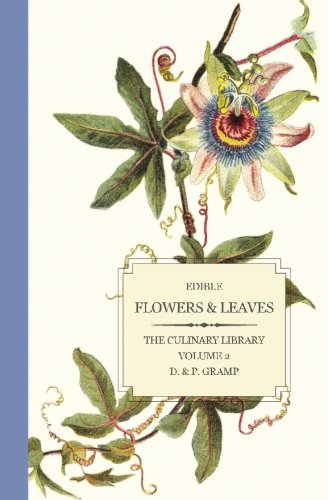 Edible Flowers & Leaves: Volume 2 (The Culinary Library)