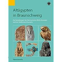 Altägypten in Braunschweig: Die Sammlungen des Herzog Anton Ulrich-Museums und des Städtischen Museums