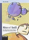 Nico e i bulli. Una lotta lunga un anno scolastico tra un bullo e la sua tenace vittima