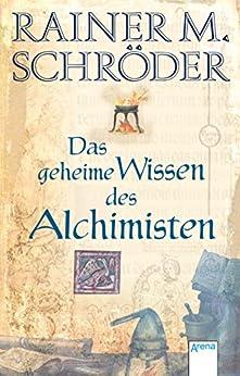 Das geheime Wissen der Alchimisten (Historische Romane R.M.Schröder)