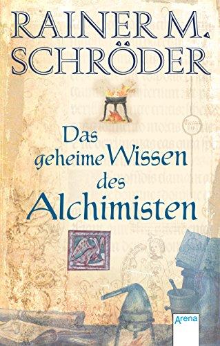 Das geheime Wissen der Alchimisten (Historische Romane R.M.Schröder 50186)