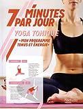 7 minutes par jour Yoga tonique: Mon programme tonus et énergie...