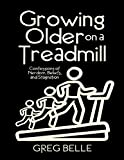 Growing Older On a Treadmill: Confessions of Nerdom, Beliefs, and Stagnation