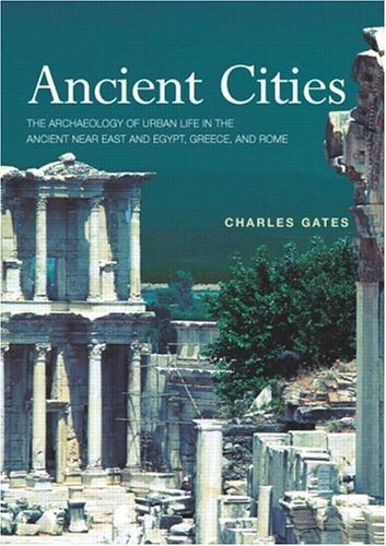 Ancient Cities: The Archaeology of Urban Life in the Ancient Near East and Egypt. Greece. and Rome: 1st (First) Edition