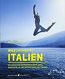 Wild Swimming Italien: Entdecke die schönsten Flüsse, Seen, Wasserfälle und heißen Quellen Italiens - Reiseführer Italien - Michele Tameni