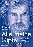 Alle meine Gipfel: Bilanz eines Lebens der Extreme - Reinhold Messner