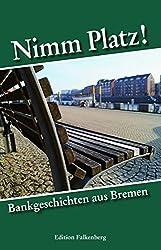 Nimm Platz!: Bankgeschichten aus Bremen