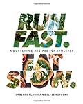 Run Fast. Eat Slow.: Nourishing Recip...