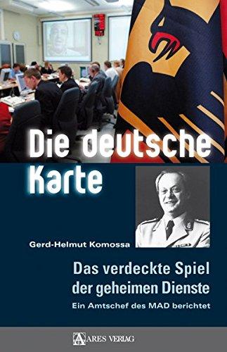 Die deutsche Karte: Das verdeckte Spiel der geheimen Dienste. Ein Amtschef des MAD berichtet (Usa Von Karte Die)