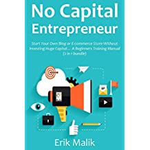 NO CAPITAL ENTREPRENEUR: Start Your Own Blog or E-commerce Store Without Investing Huge Capital… A Beginners Training Manual (2 in 1 bundle) (English Edition)