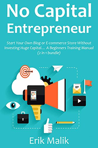 NO CAPITAL ENTREPRENEUR: Start Your Own Blog or E-commerce Store Without Investing Huge Capital... A Beginners Training Manual (2 in 1 bundle) (English Edition)