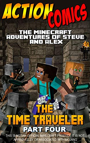 Action Comics: The Minecraft Adventures of Steve and Alex: The Time Traveler – Part Four (Minecraft Steve and Alex Adventures Book 23) (English Edition)