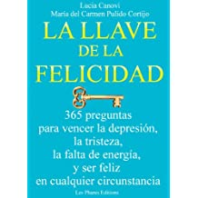 La llave de la felicidad: 365 preguntas para vencer la depresión, la tristeza, la falta de energía, y ser feliz en cualquier circonstancia (Spanish Edition)