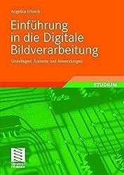Einführung in Die Digitale Bildverarbeitung: Grundlagen, Systeme und Anwendungen (German Edition)