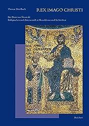 Rex Imago Christi: Der Dom von Monreale - Bildsprache und Zeremoniell in Mosaikkunst und Architektur (Reihe B: Studien und Perspektiven)