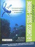 La chasse sous-marine moderne : Le manuel amélioré du chasseur efficace et responsable