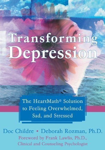 Transforming Depression: The HeartMath Solution to Feeling Overwhelmed, Sad, and Stressed by Childre, Doc, Rozman PhD, Deborah (2007) Paperback