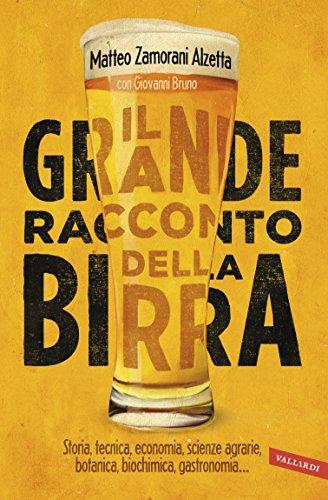 Il grande racconto della birra: Storia, tecnica economia, scienze agrarie, botanica, biochimica, gastronomia