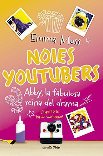 Noies youtubers. Abby, la fabulosa reina del drama (Catalan Edition) por Emma Moss