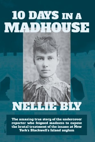 Ten Days in a Madhouse by Nellie Bly (2013-12-09)
