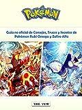 Guía No Oficial De Consejos, Trucos Y Secretos De Pokémon Rubí Omega Y Zafiro Alfa...
