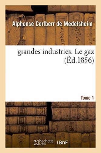 Les grandes industries. Le gaz Tome 1